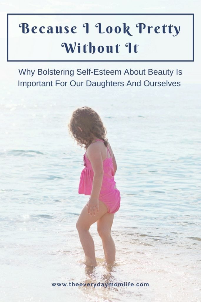 Building Girls' Self-Esteem About Their Own Beauty - The Everyday Mom Life