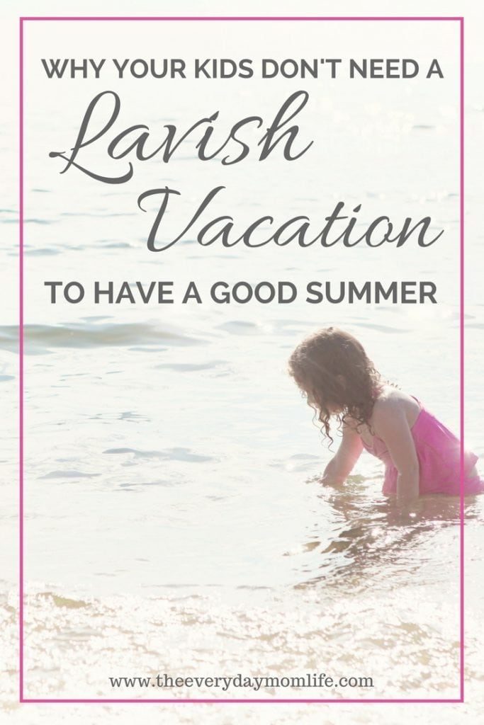 You kids don't need a lavish family vacation to have a good summer