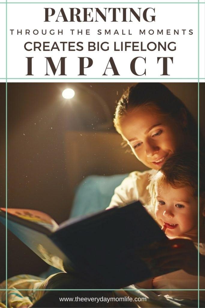 parenting through the small moments creates big lifelong impact