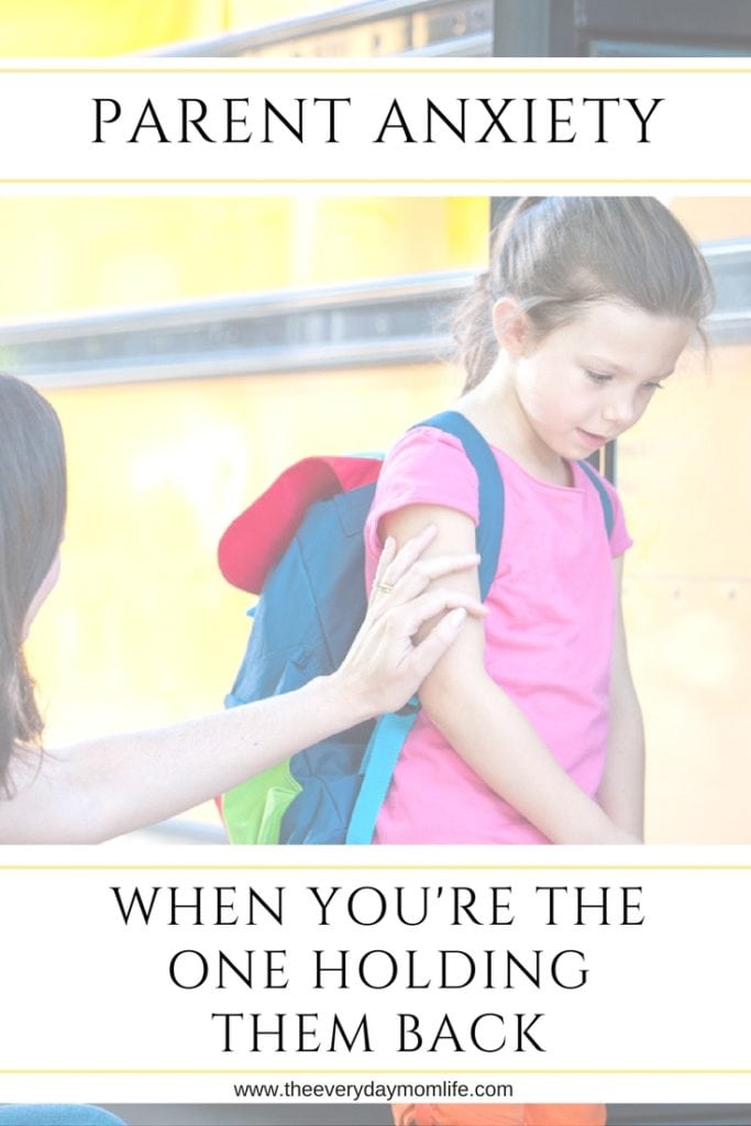 Parenting Anxiety: When you're the one holding them back - The Everyday Mom Life