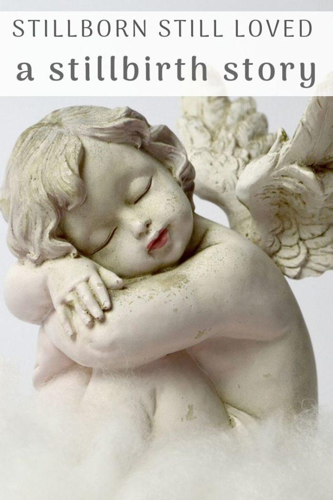 Stillborn still loved: A stillbirth story